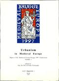 kaftafbeelding Urbanism in Medieval Europe. Papers of the 'Medieval Europe Brugge 1997' Conference Volume 1